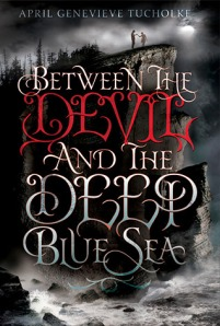 Between the Devil and the Deep Blue Sea  by April Genevieve Tucholke
