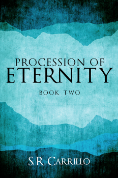 Procession of Eternity by S. R. Carrillo